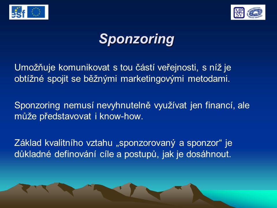 Sponzoring Umožňuje komunikovat s tou částí veřejnosti, s níž je obtížné spojit se běžnými marketingovými metodami. Sponzoring nemusí nevyhnutelně vyu