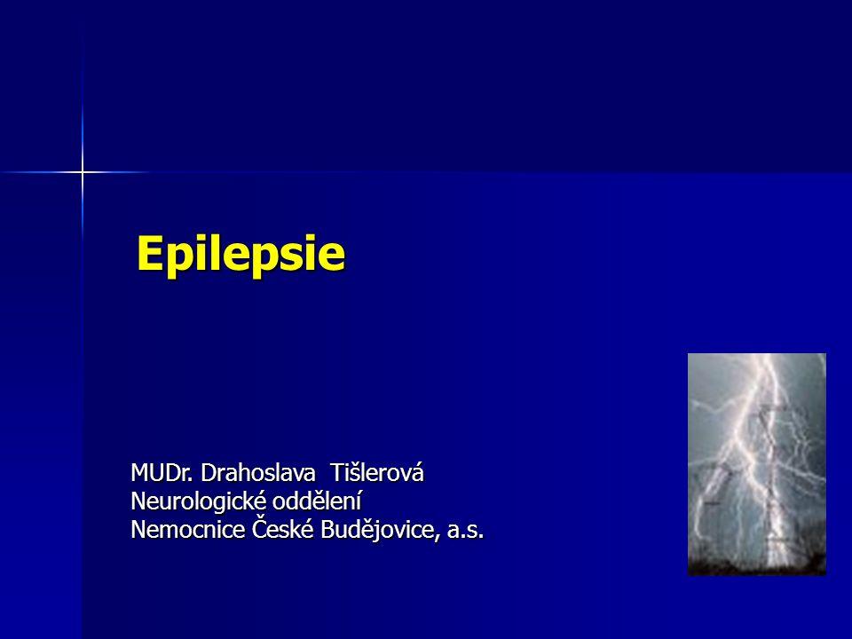 Epilepsie Epilepsie MUDr. Drahoslava Tišlerová Neurologické oddělení Nemocnice České Budějovice, a.s.