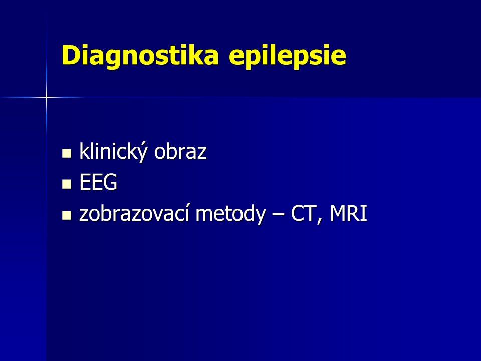 Diagnostika epilepsie klinický obraz klinický obraz EEG EEG zobrazovací metody – CT, MRI zobrazovací metody – CT, MRI