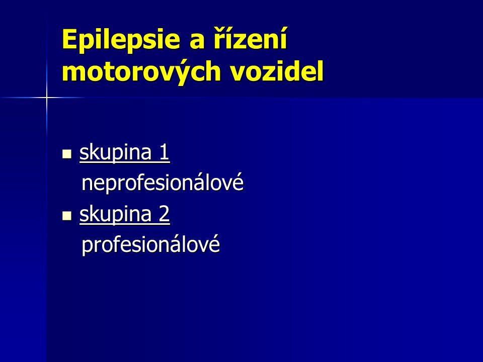 Epilepsie a řízení motorových vozidel skupina 1 skupina 1 neprofesionálové neprofesionálové skupina 2 skupina 2 profesionálové profesionálové