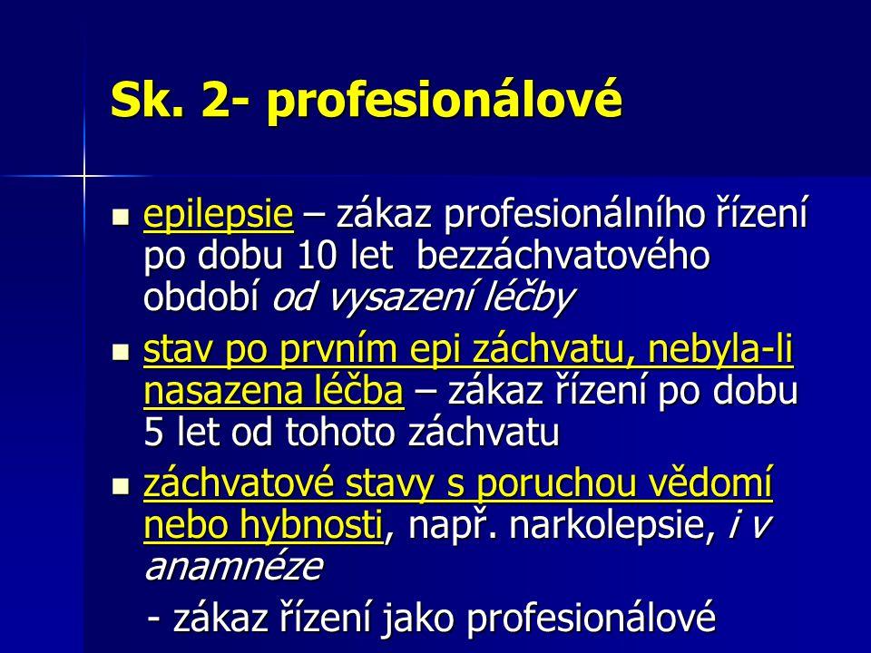Sk. 2- profesionálové epilepsie – zákaz profesionálního řízení po dobu 10 let bezzáchvatového období od vysazení léčby epilepsie – zákaz profesionální