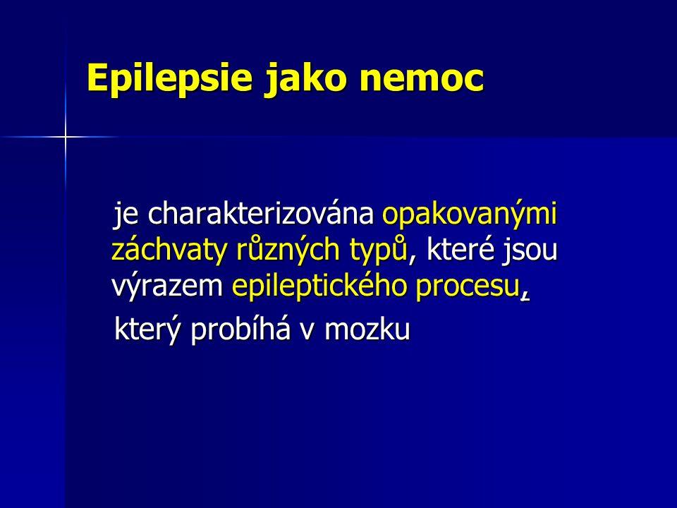Epilepsie jako nemoc je charakterizována opakovanými záchvaty různých typů, které jsou výrazem epileptického procesu, je charakterizována opakovanými