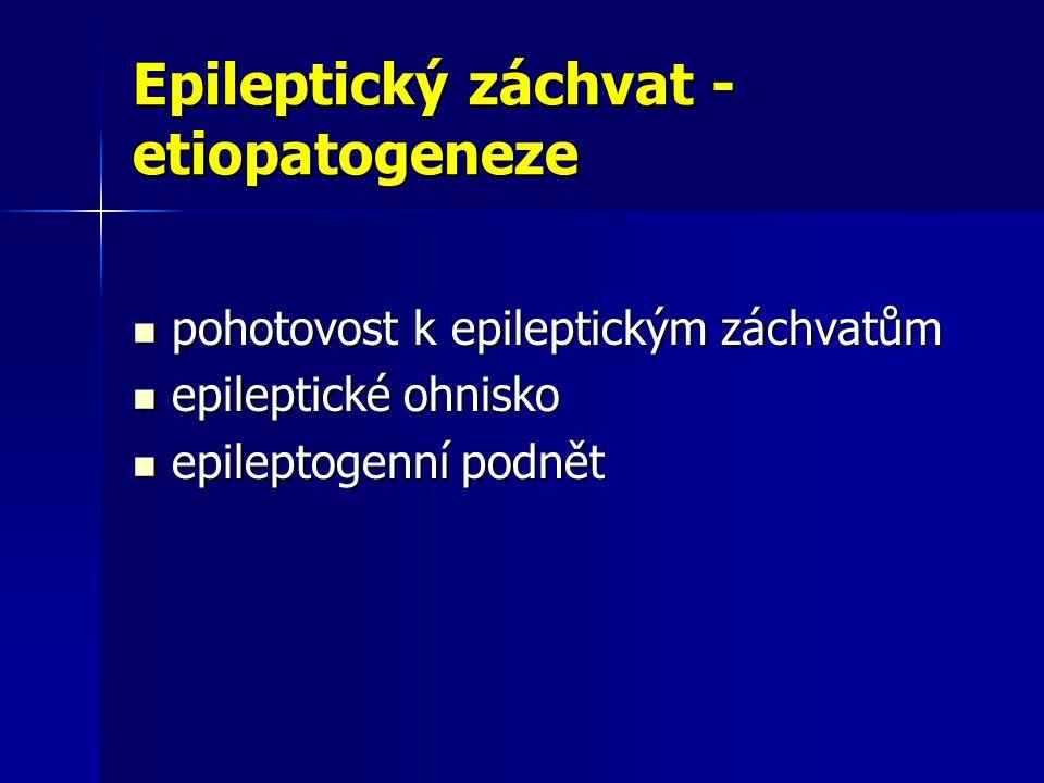 Epileptický záchvat - etiopatogeneze pohotovost k epileptickým záchvatům pohotovost k epileptickým záchvatům epileptické ohnisko epileptické ohnisko epileptogenní podnět epileptogenní podnět