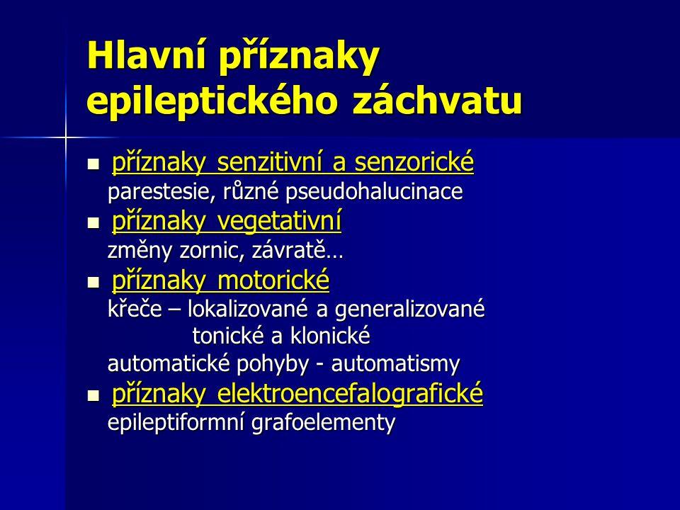 Hlavní příznaky epileptického záchvatu příznaky senzitivní a senzorické příznaky senzitivní a senzorické parestesie, různé pseudohalucinace parestesie