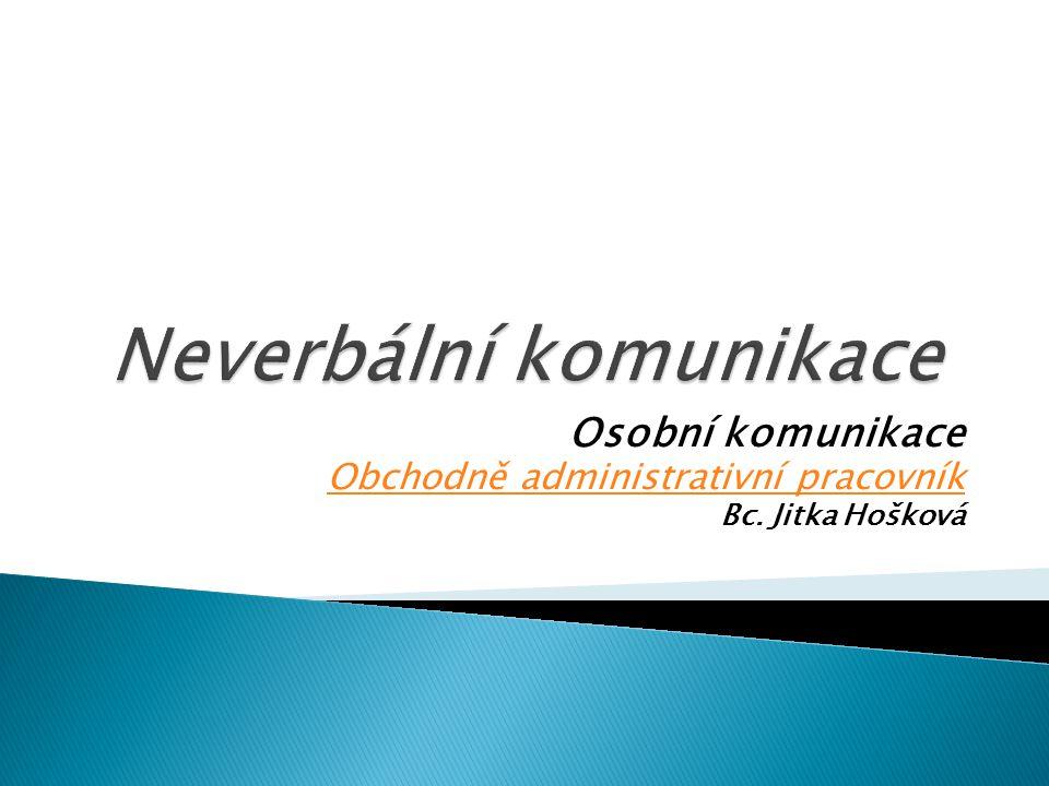 Osobní komunikace Obchodně administrativní pracovník Bc. Jitka Hošková