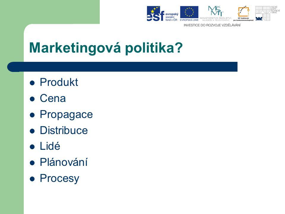 Marketingová politika? Produkt Cena Propagace Distribuce Lidé Plánování Procesy