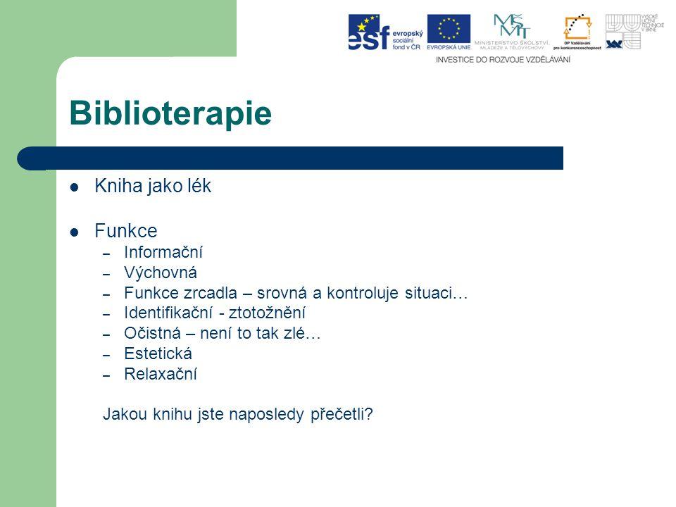 Biblioterapie Kniha jako lék Funkce – Informační – Výchovná – Funkce zrcadla – srovná a kontroluje situaci… – Identifikační - ztotožnění – Očistná – n