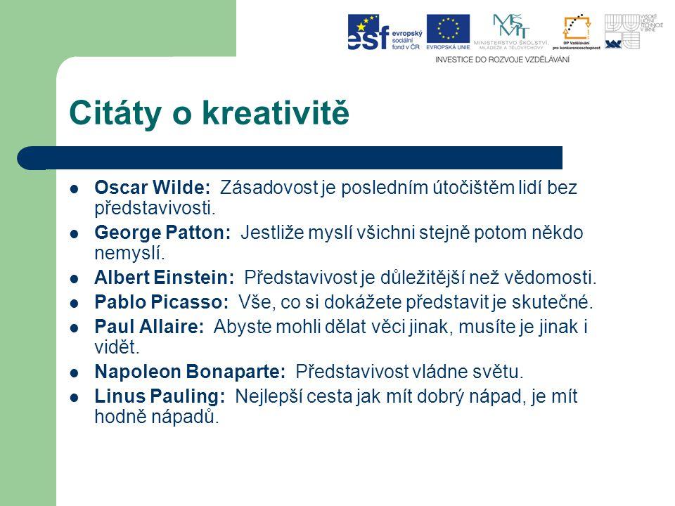 Citáty o kreativitě Oscar Wilde: Zásadovost je posledním útočištěm lidí bez představivosti. George Patton: Jestliže myslí všichni stejně potom někdo n