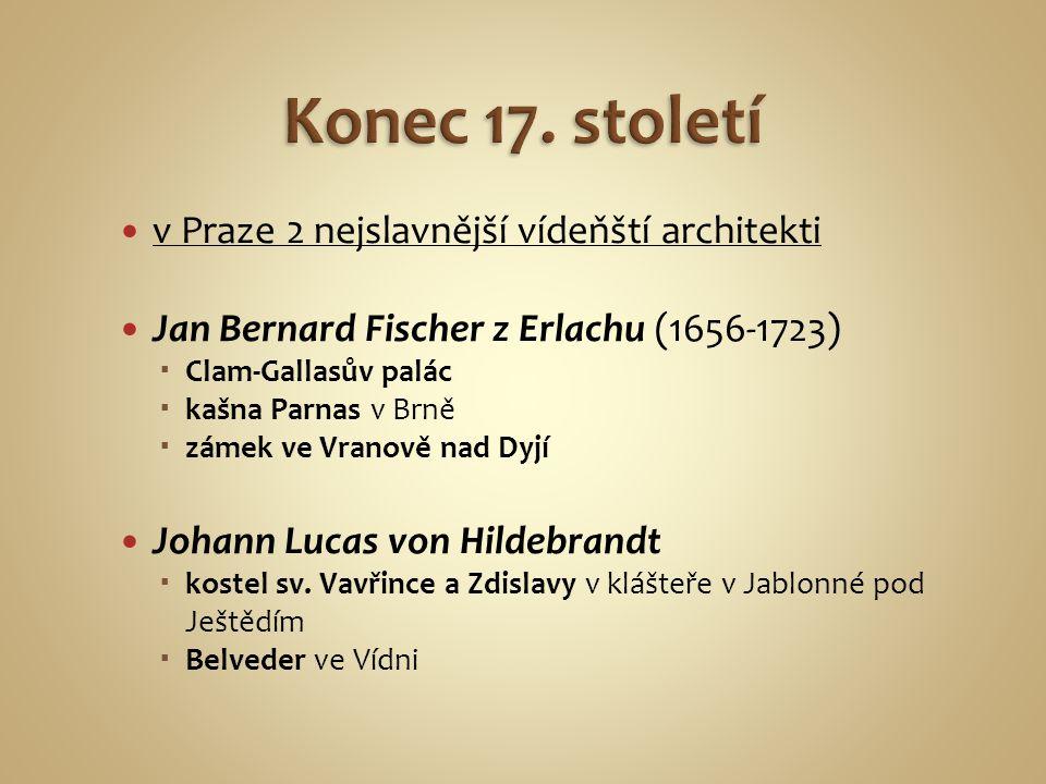 v Praze 2 nejslavnější vídeňští architekti Jan Bernard Fischer z Erlachu (1656-1723)  Clam-Gallasův palác  kašna Parnas v Brně  zámek ve Vranově na