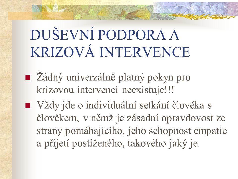 DUŠEVNÍ PODPORA A KRIZOVÁ INTERVENCE Žádný univerzálně platný pokyn pro krizovou intervenci neexistuje!!.