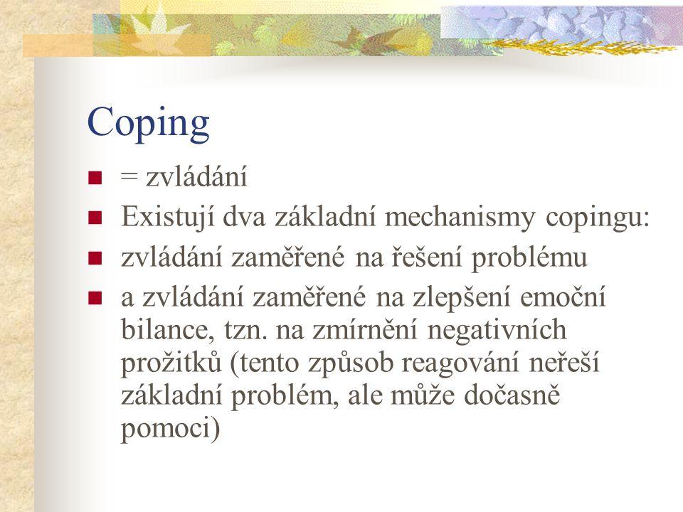 Coping = zvládání Existují dva základní mechanismy copingu: zvládání zaměřené na řešení problému a zvládání zaměřené na zlepšení emoční bilance, tzn.