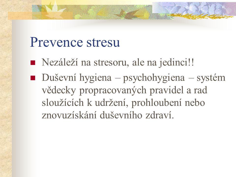Prevence stresu Nezáleží na stresoru, ale na jedinci!.