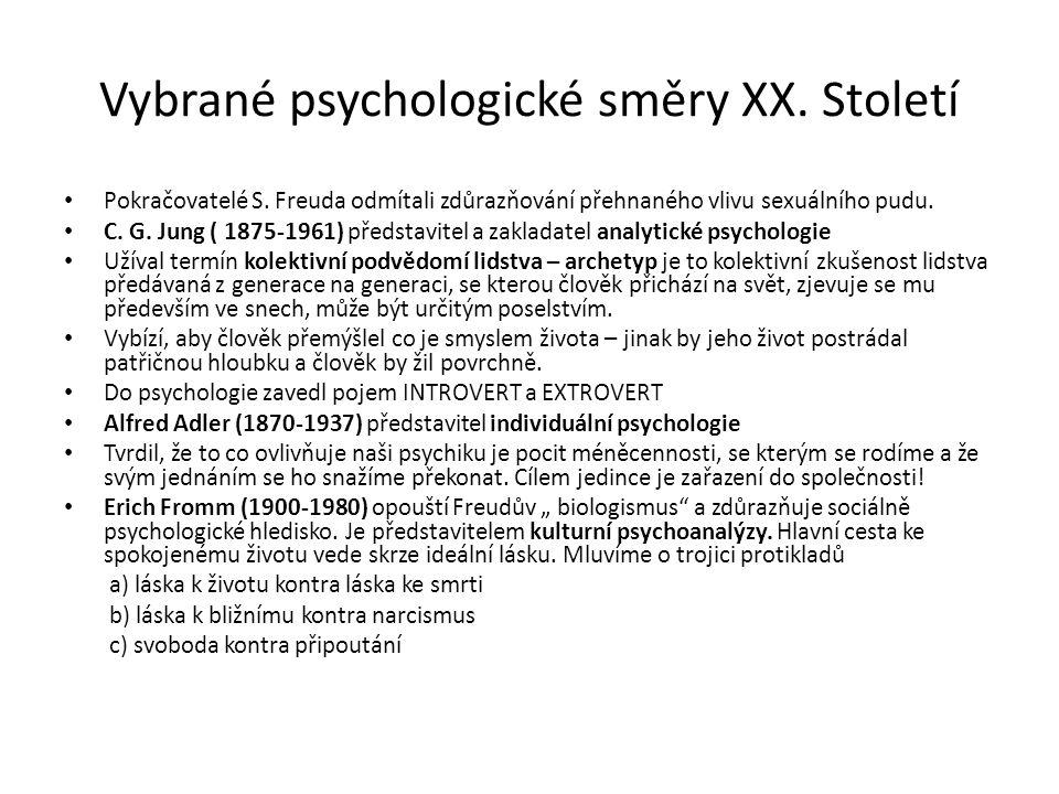 Vybrané psychologické směry XX. Století Pokračovatelé S. Freuda odmítali zdůrazňování přehnaného vlivu sexuálního pudu. C. G. Jung ( 1875-1961) předst
