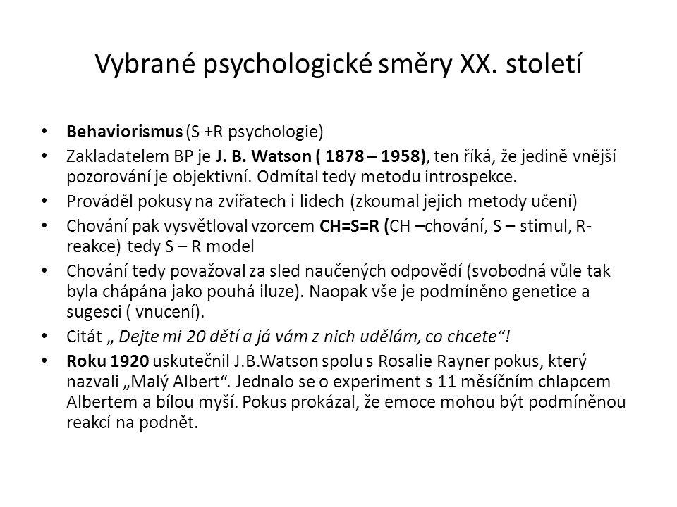 Vybrané psychologické směry XX. století Behaviorismus (S +R psychologie) Zakladatelem BP je J. B. Watson ( 1878 – 1958), ten říká, že jedině vnější po