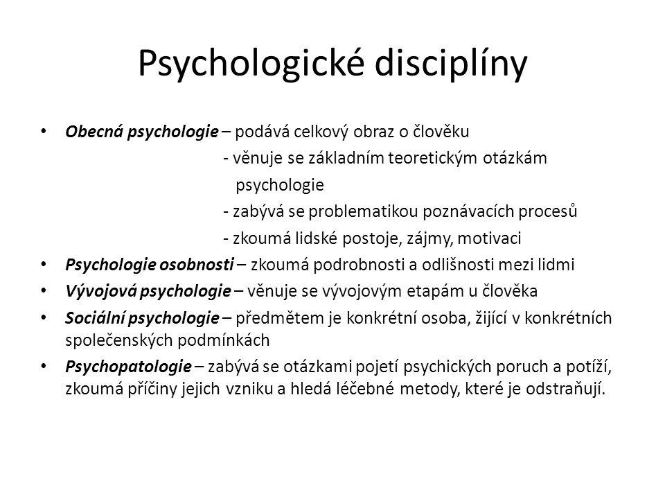 Psychologické disciplíny Obecná psychologie – podává celkový obraz o člověku - věnuje se základním teoretickým otázkám psychologie - zabývá se problem
