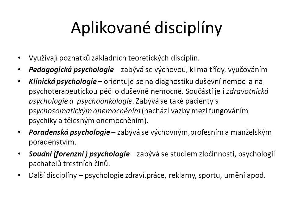 Aplikované disciplíny Využívají poznatků základních teoretických disciplín. Pedagogická psychologie - zabývá se výchovou, klima třídy, vyučováním Klin