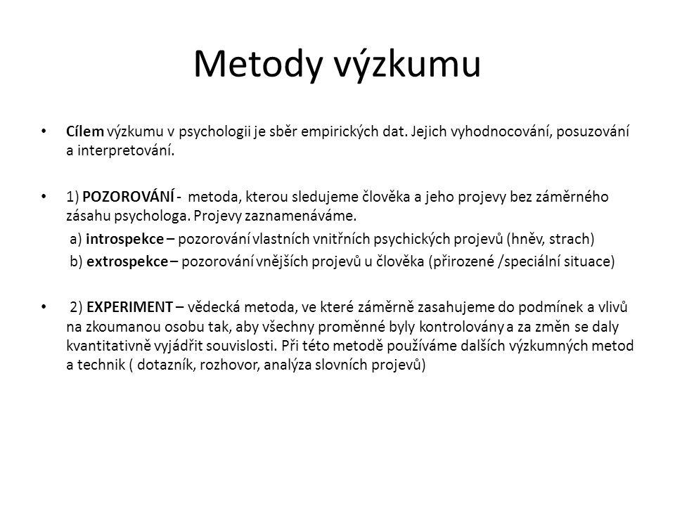 Metody výzkumu Cílem výzkumu v psychologii je sběr empirických dat. Jejich vyhodnocování, posuzování a interpretování. 1) POZOROVÁNÍ - metoda, kterou
