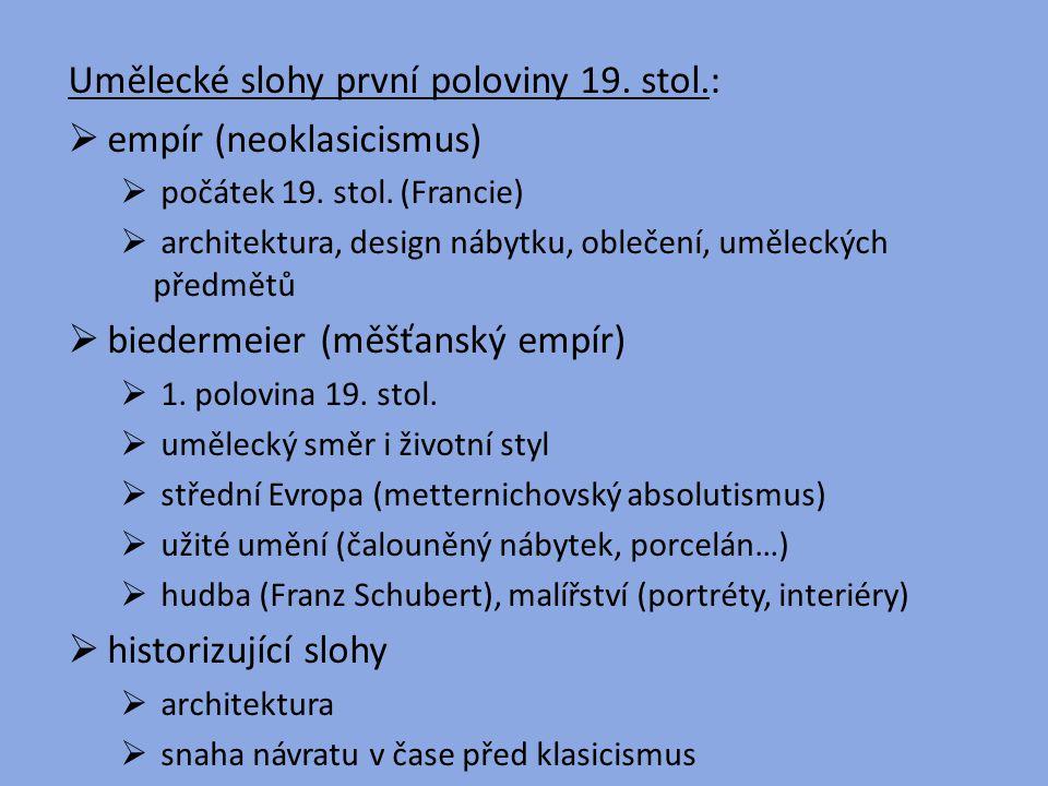 Umělecké slohy první poloviny 19. stol.:  empír (neoklasicismus)  počátek 19. stol. (Francie)  architektura, design nábytku, oblečení, uměleckých p