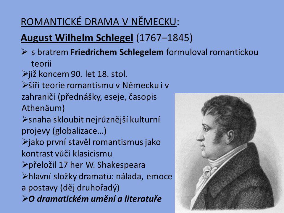 ROMANTICKÉ DRAMA V NĚMECKU: August Wilhelm Schlegel (1767–1845)  s bratrem Friedrichem Schlegelem formuloval romantickou teorii  již koncem 90. let