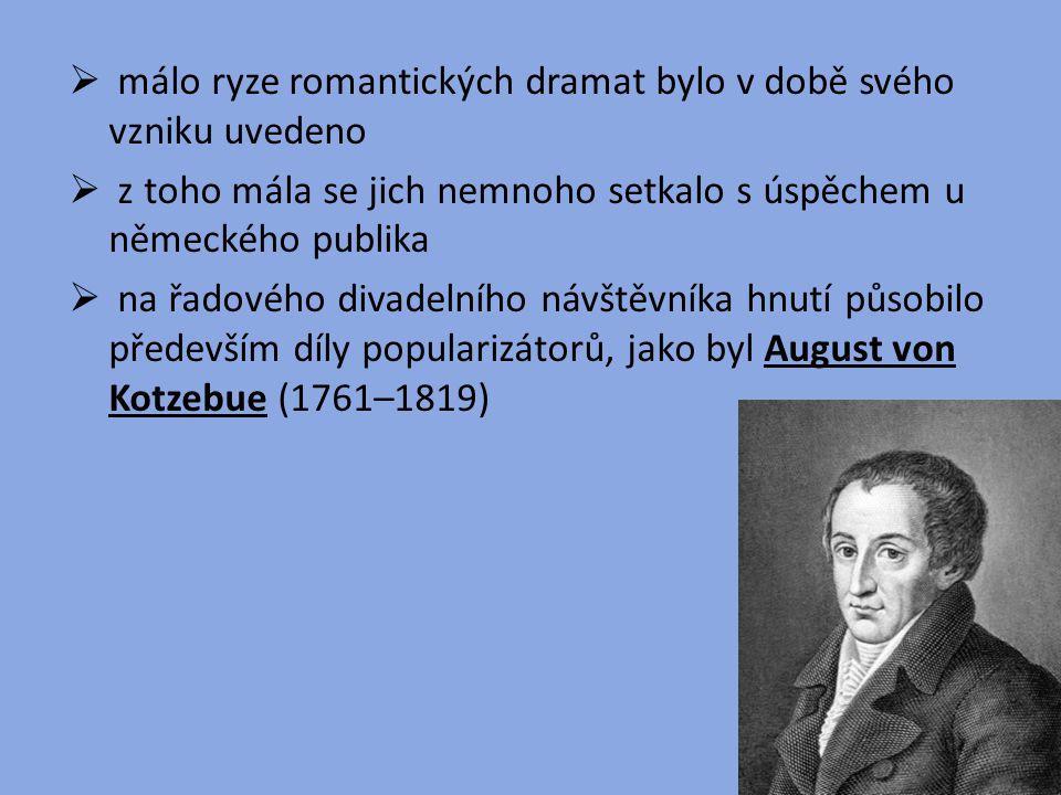  málo ryze romantických dramat bylo v době svého vzniku uvedeno  z toho mála se jich nemnoho setkalo s úspěchem u německého publika  na řadového di
