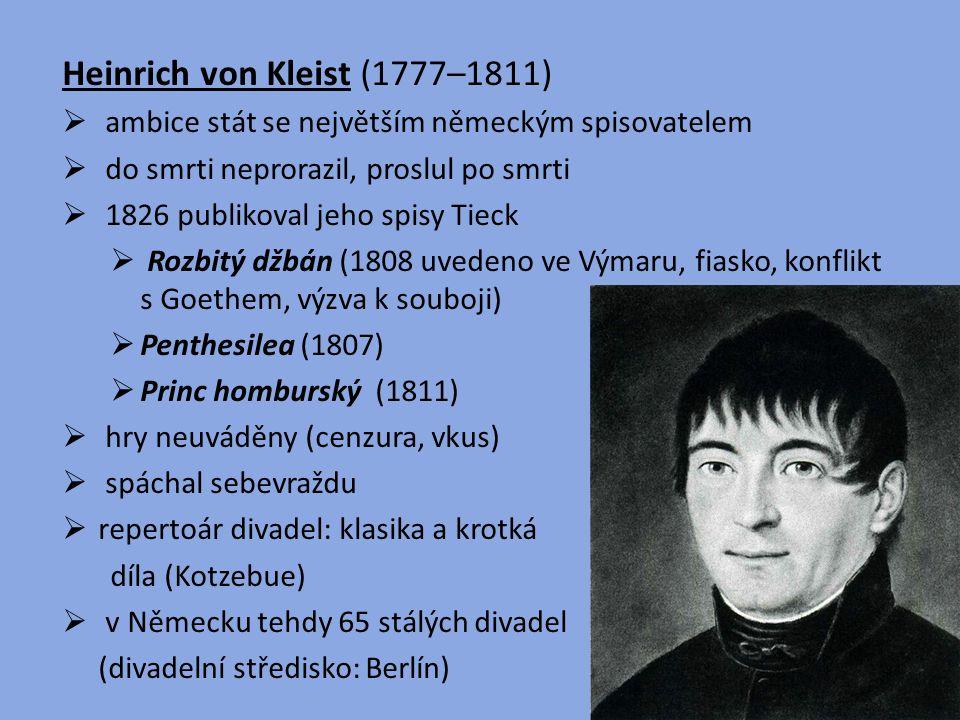 Heinrich von Kleist (1777–1811)  ambice stát se největším německým spisovatelem  do smrti neprorazil, proslul po smrti  1826 publikoval jeho spisy