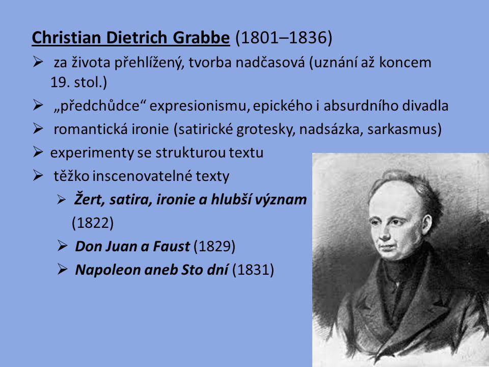 """Christian Dietrich Grabbe (1801–1836)  za života přehlížený, tvorba nadčasová (uznání až koncem 19. stol.)  """"předchůdce"""" expresionismu, epického i a"""