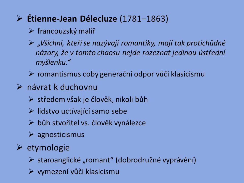  Alexandr Sergejevič Gribojedov (1795–1829)  ne ještě typický představitel romantismu  komedie Hoře z rozumu (1825)  jediná významná ruská klasicistní hra  plejáda charakterových typů reprezentuje moskevskou společnost  po dopsání hry v roce 1825 propuká povstání – kvůli utužení cenzury hra nesměla být uvedena  v úplné verzi provedena až po smrti autora (1869)  od té doby se pravidelně objevuje na ruském repertoáru