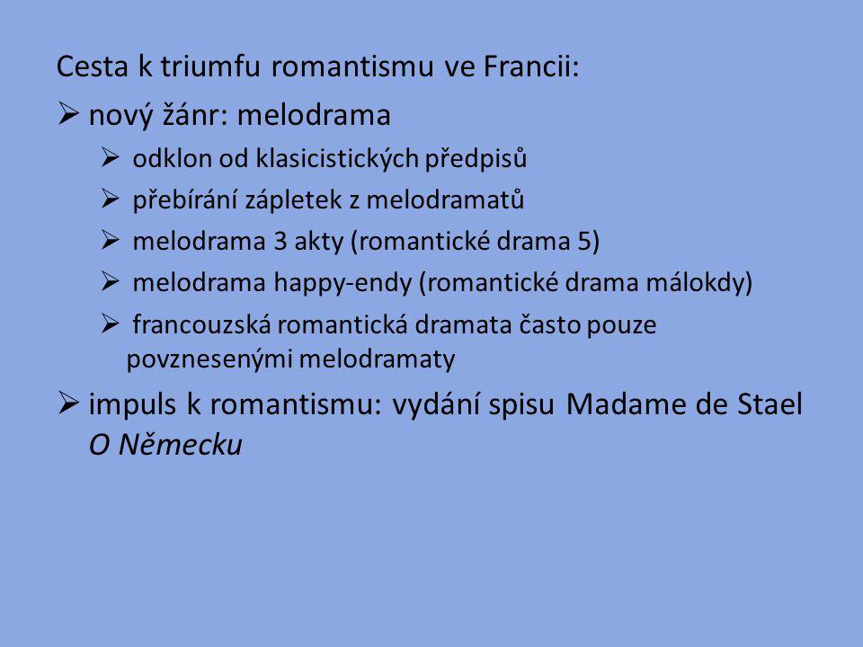 Cesta k triumfu romantismu ve Francii:  nový žánr: melodrama  odklon od klasicistických předpisů  přebírání zápletek z melodramatů  melodrama 3 ak