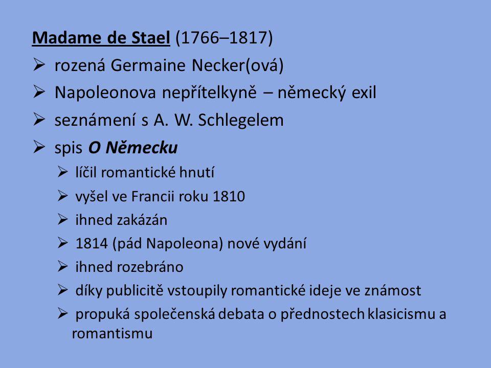 Madame de Stael (1766–1817)  rozená Germaine Necker(ová)  Napoleonova nepřítelkyně – německý exil  seznámení s A. W. Schlegelem  spis O Německu 