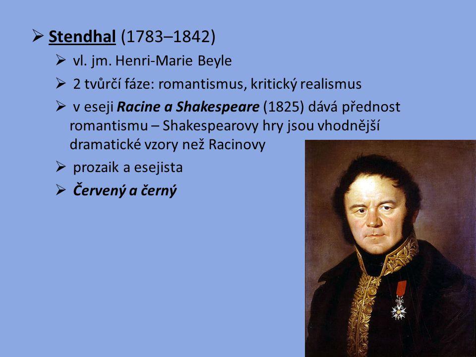  Stendhal (1783–1842)  vl. jm. Henri-Marie Beyle  2 tvůrčí fáze: romantismus, kritický realismus  v eseji Racine a Shakespeare (1825) dává přednos