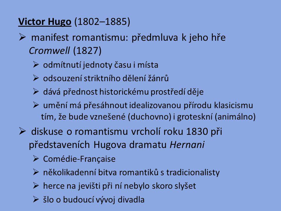 Victor Hugo (1802–1885)  manifest romantismu: předmluva k jeho hře Cromwell (1827)  odmítnutí jednoty času i místa  odsouzení striktního dělení žán