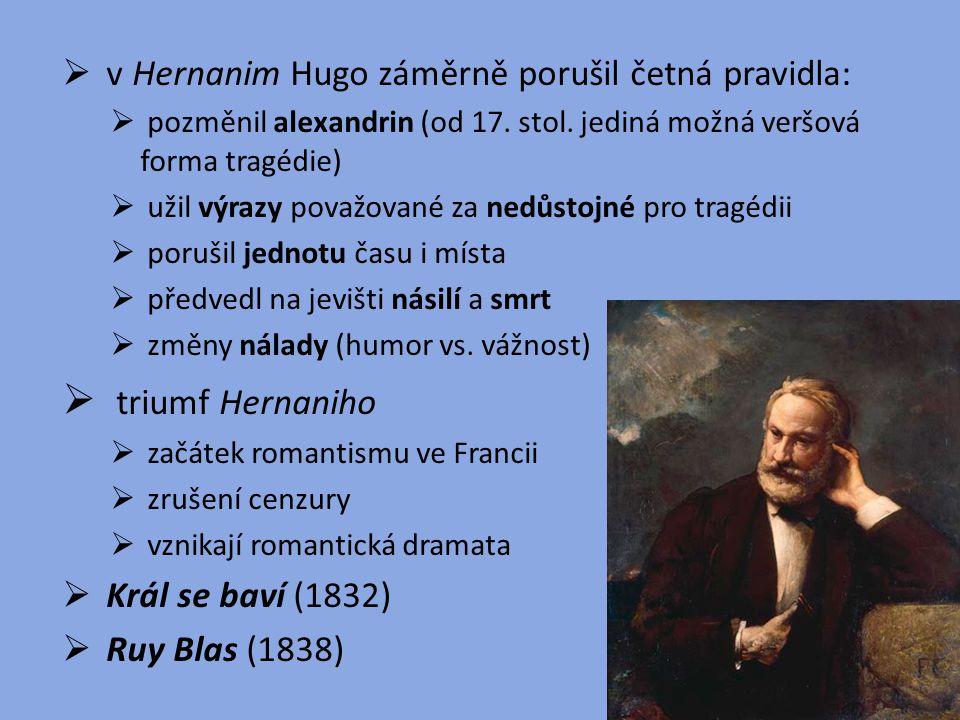  v Hernanim Hugo záměrně porušil četná pravidla:  pozměnil alexandrin (od 17. stol. jediná možná veršová forma tragédie)  užil výrazy považované za