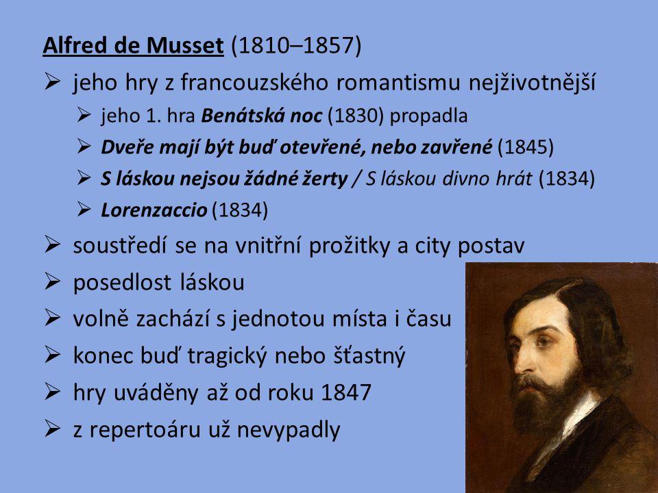 Alfred de Musset (1810–1857)  jeho hry z francouzského romantismu nejživotnější  jeho 1. hra Benátská noc (1830) propadla  Dveře mají být buď otevř