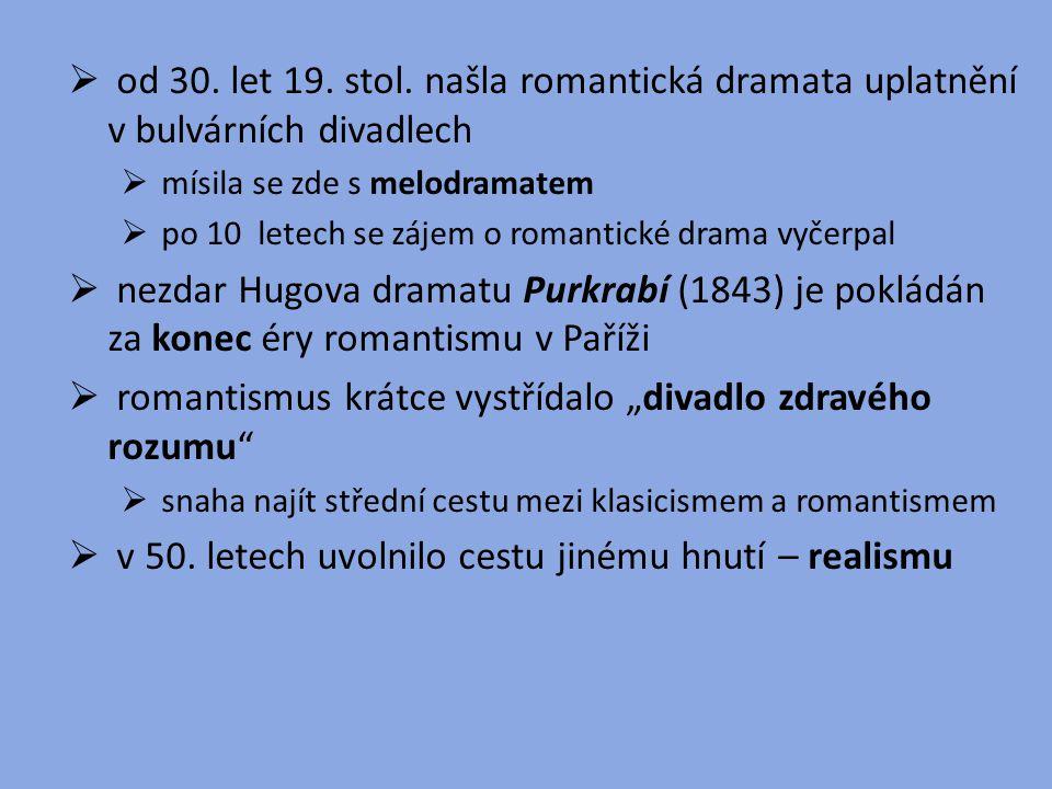  od 30. let 19. stol. našla romantická dramata uplatnění v bulvárních divadlech  mísila se zde s melodramatem  po 10 letech se zájem o romantické d