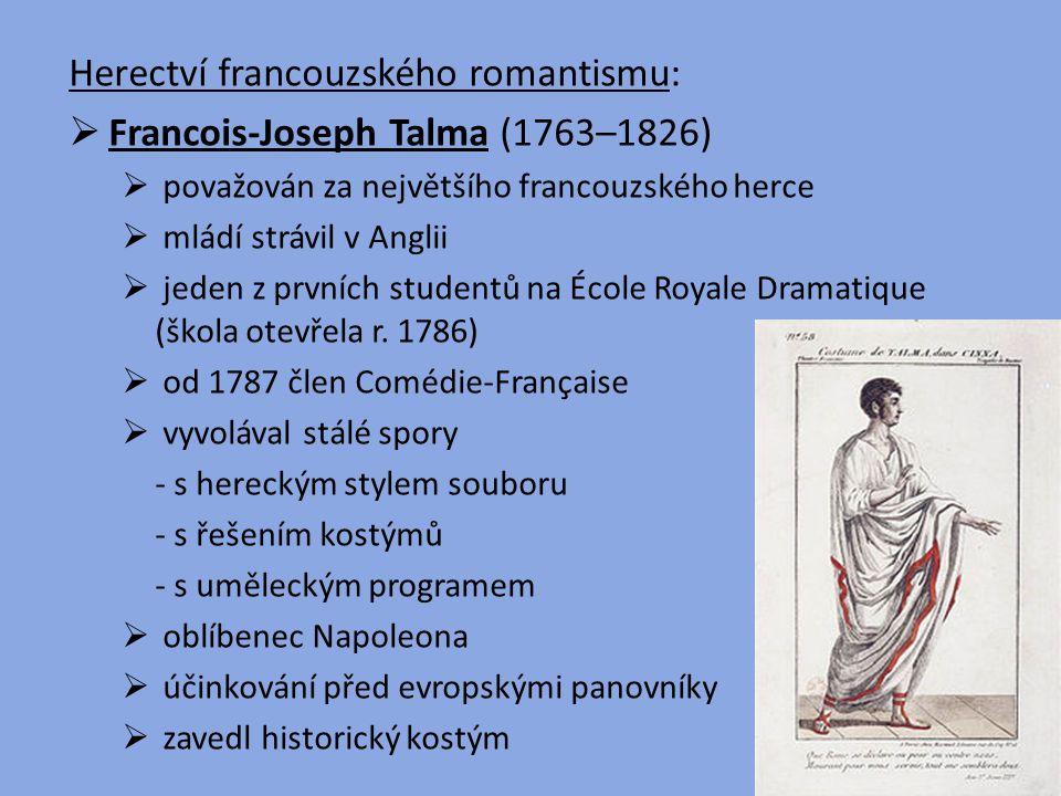 Herectví francouzského romantismu:  Francois-Joseph Talma (1763–1826)  považován za největšího francouzského herce  mládí strávil v Anglii  jeden