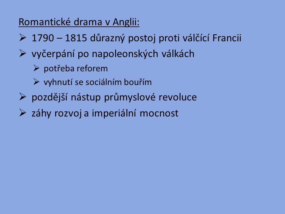 Romantické drama v Anglii:  1790 – 1815 důrazný postoj proti válčící Francii  vyčerpání po napoleonských válkách  potřeba reforem  vyhnutí se soci