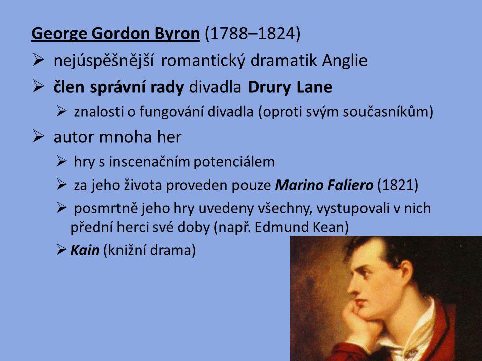 George Gordon Byron (1788–1824)  nejúspěšnější romantický dramatik Anglie  člen správní rady divadla Drury Lane  znalosti o fungování divadla (opro