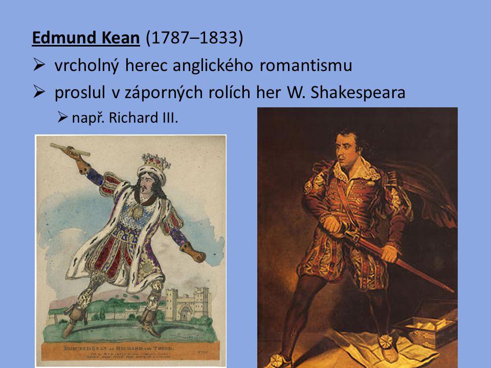 Edmund Kean (1787–1833)  vrcholný herec anglického romantismu  proslul v záporných rolích her W. Shakespeara  např. Richard III.