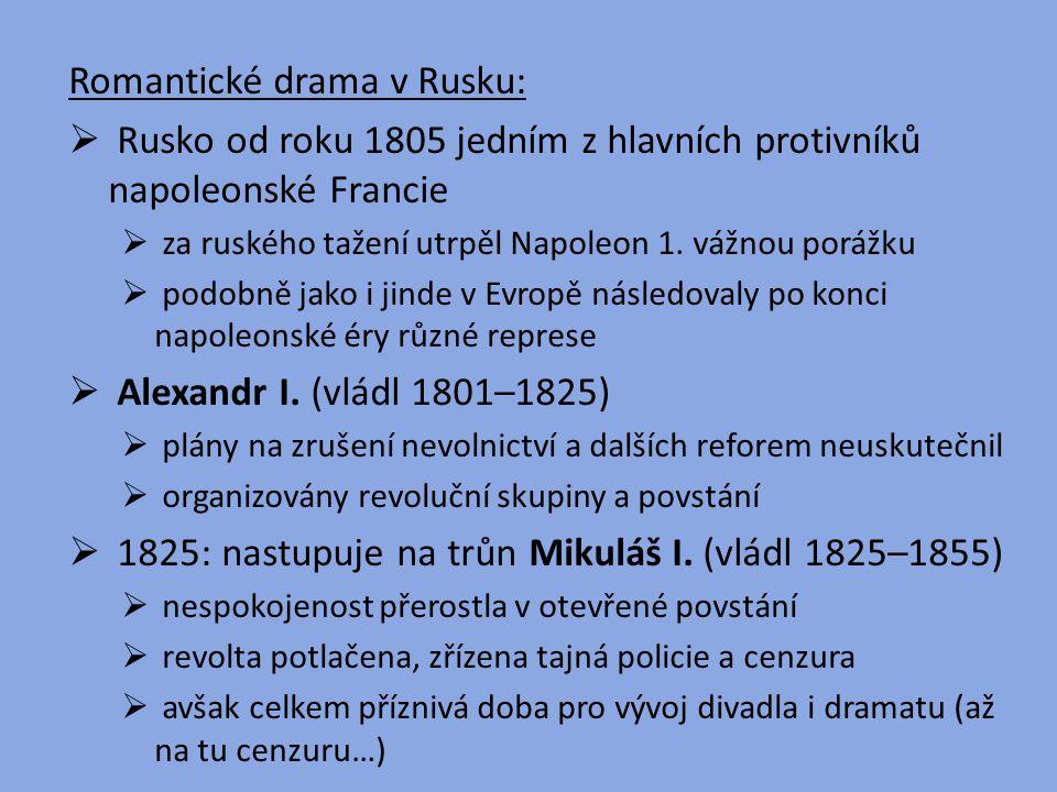 Romantické drama v Rusku:  Rusko od roku 1805 jedním z hlavních protivníků napoleonské Francie  za ruského tažení utrpěl Napoleon 1. vážnou porážku