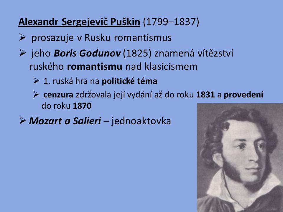 Alexandr Sergejevič Puškin (1799–1837)  prosazuje v Rusku romantismus  jeho Boris Godunov (1825) znamená vítězství ruského romantismu nad klasicisme
