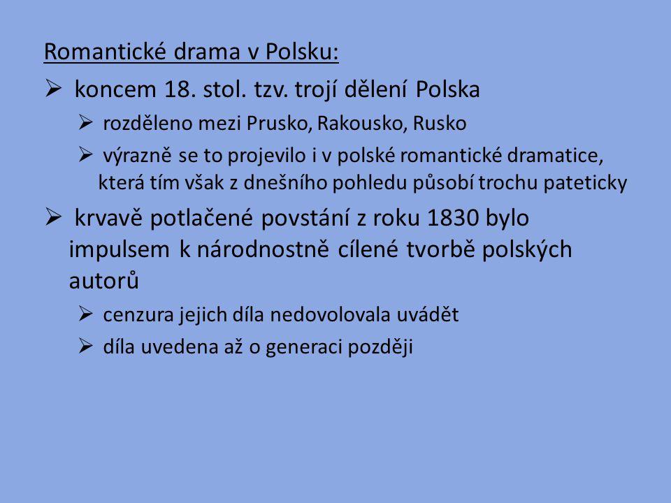 Romantické drama v Polsku:  koncem 18. stol. tzv. trojí dělení Polska  rozděleno mezi Prusko, Rakousko, Rusko  výrazně se to projevilo i v polské r