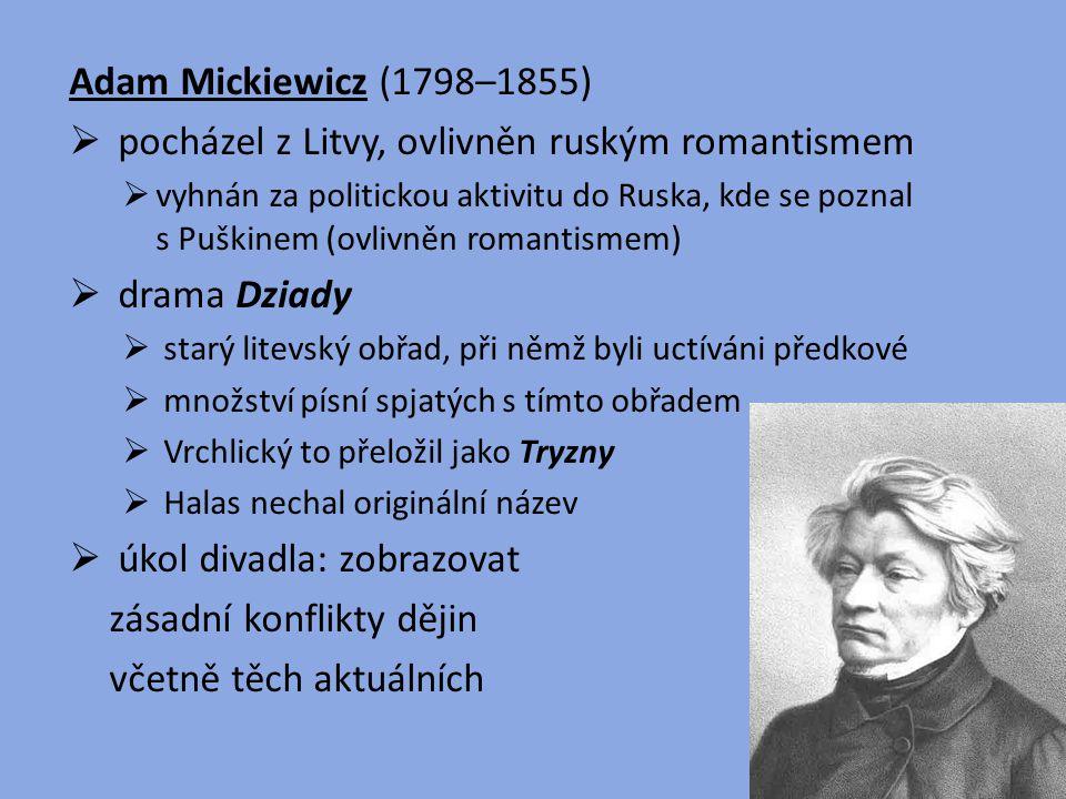 Adam Mickiewicz (1798–1855)  pocházel z Litvy, ovlivněn ruským romantismem  vyhnán za politickou aktivitu do Ruska, kde se poznal s Puškinem (ovlivn