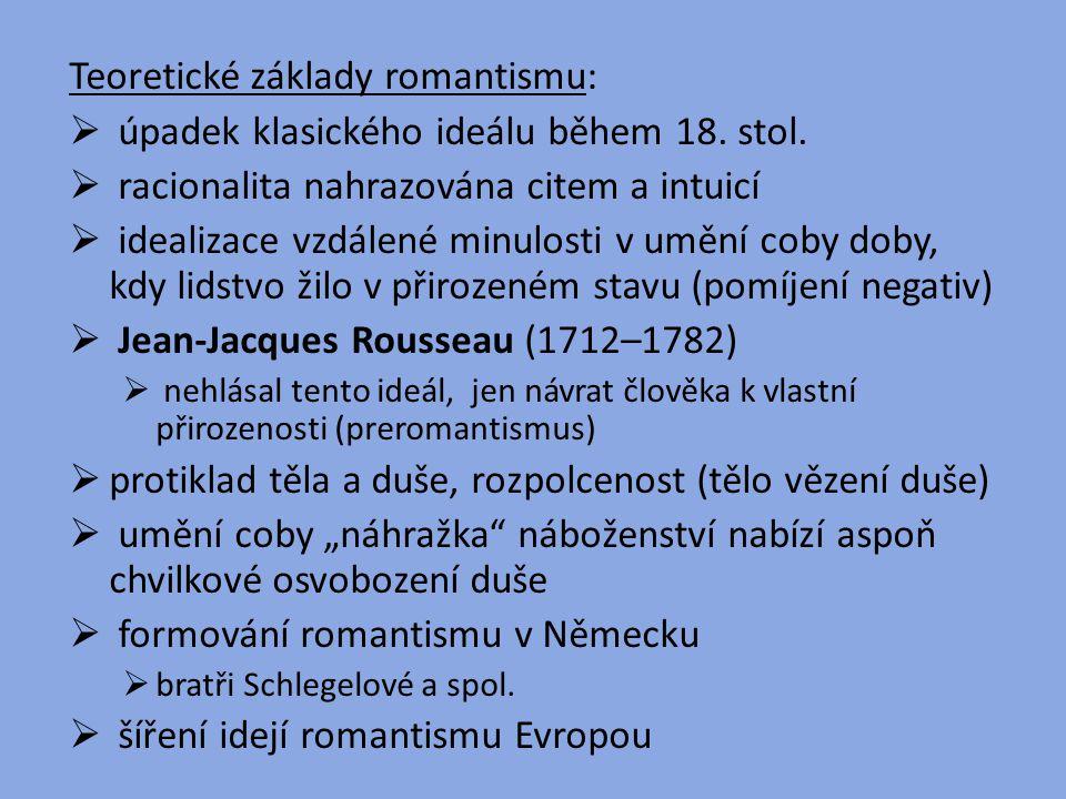 Teoretické základy romantismu:  úpadek klasického ideálu během 18. stol.  racionalita nahrazována citem a intuicí  idealizace vzdálené minulosti v
