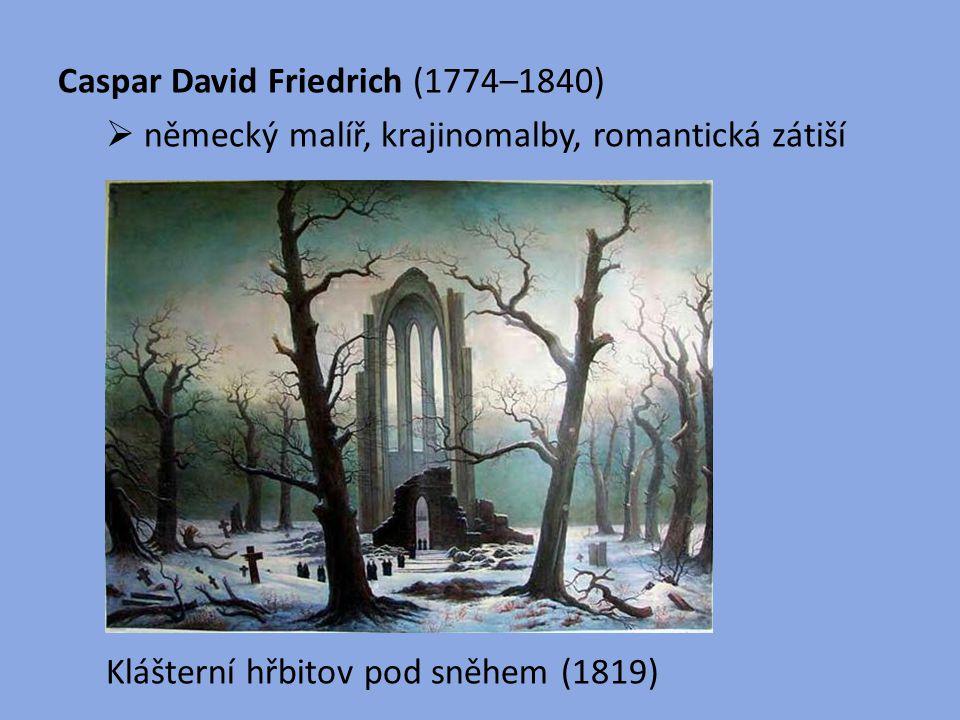 Caspar David Friedrich (1774–1840)  německý malíř, krajinomalby, romantická zátiší Klášterní hřbitov pod sněhem (1819)