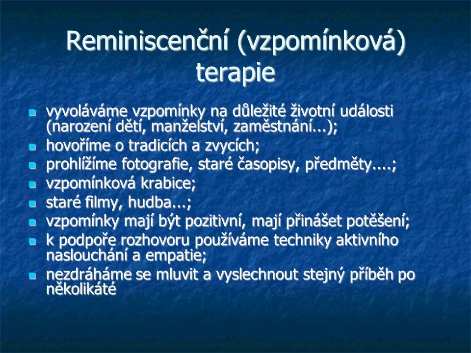Reminiscenční (vzpomínková) terapie vyvoláváme vzpomínky na důležité životní události (narození dětí, manželství, zaměstnání...); vyvoláváme vzpomínky