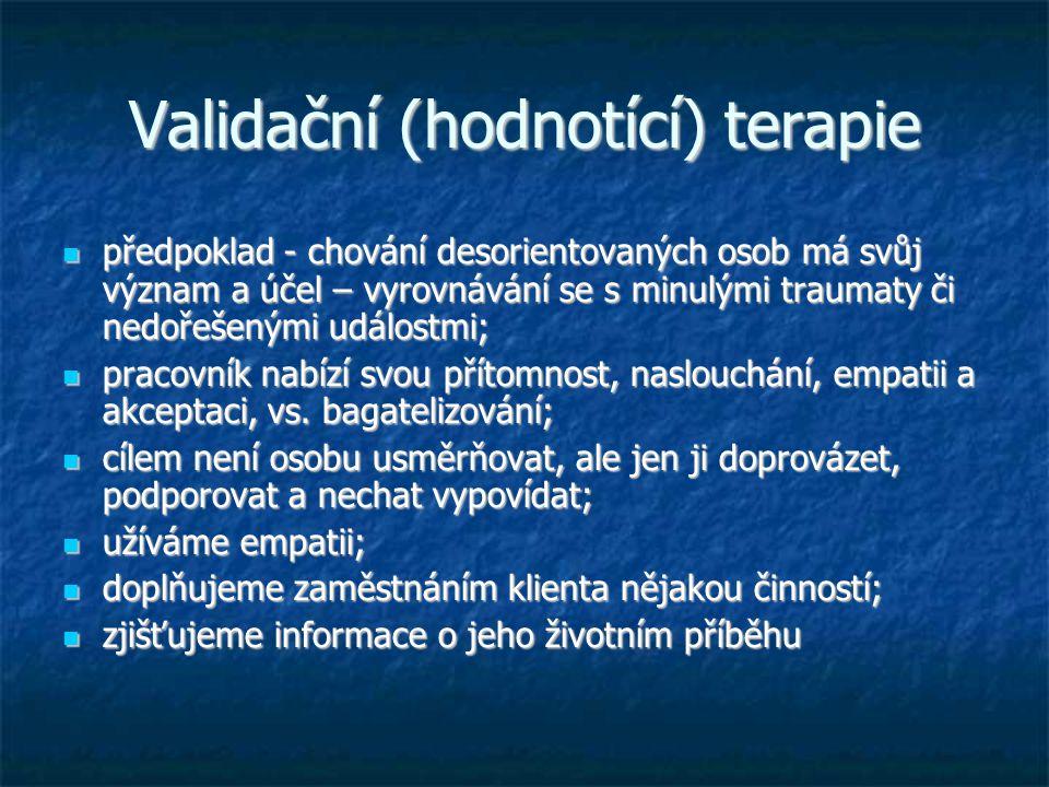 Validační (hodnotící) terapie předpoklad - chování desorientovaných osob má svůj význam a účel – vyrovnávání se s minulými traumaty či nedořešenými ud