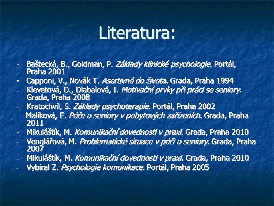 Literatura: - Baštecká, B., Goldman, P. Základy klinické psychologie. Portál, Praha 2001 - Capponi, V., Novák T. Asertivně do života. Grada, Praha 199