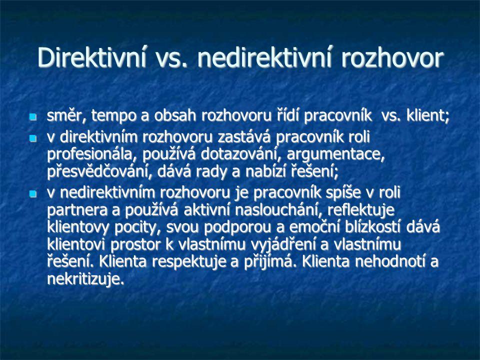 Direktivní vs. nedirektivní rozhovor směr, tempo a obsah rozhovoru řídí pracovník vs. klient; směr, tempo a obsah rozhovoru řídí pracovník vs. klient;