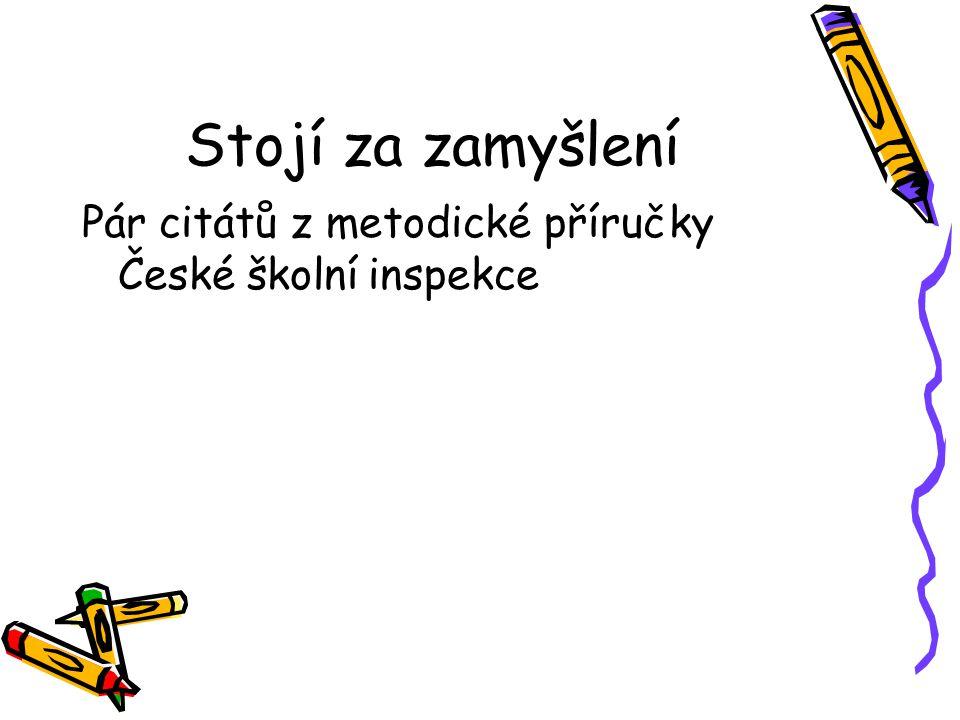 Stojí za zamyšlení Pár citátů z metodické příručky České školní inspekce