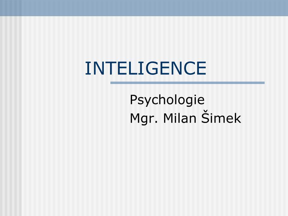 INTELIGENCE Psychologie Mgr. Milan Šimek